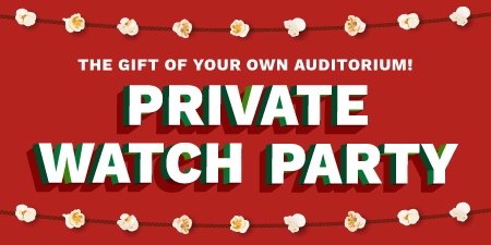 The gift of your own auditorium! Private Watch Party